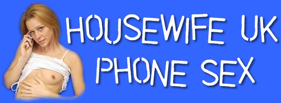 Housewife UK Phone Sex with Bored Housewives